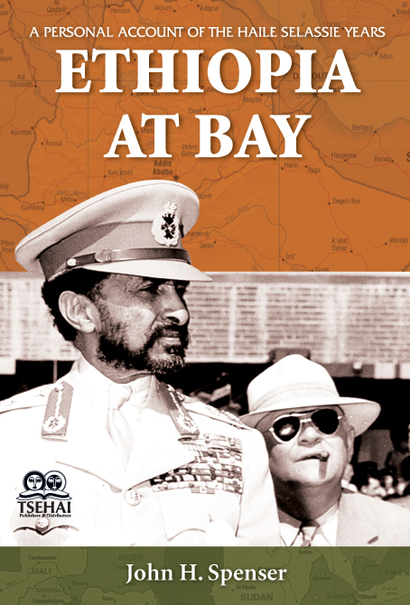 Ethiopia at Bay: A Personal Account of the Haile Selassie Years by John H. Spencer